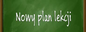 UWAGA! Natąpi zmiana planu lekcji od stycznia 2020r. Nowy plan już dostępny na stronie szkoły.