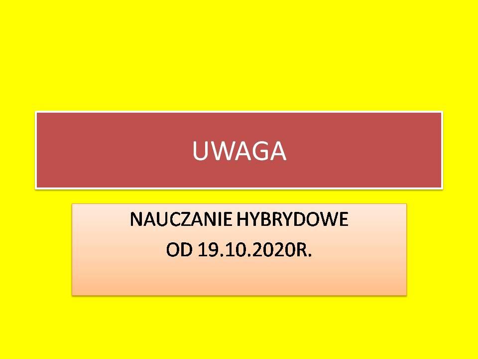 UWAGA – NAUCZANIE HYBRYDOWE OD 19.10.2020R.